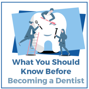 What You Should KNow Before Becoming a Dentist